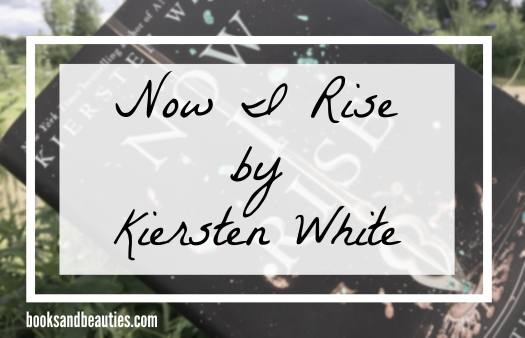 now_i_rise_by_kiersten_white_book_review